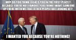 Pun It Up - Donald Trump - Why do you think I asked you in the first place? Because you're not famous. You think I want someone up there with me that other people are looking at?